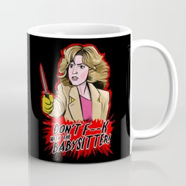Don't F--- With the Babysitter!!! Coffee Mug