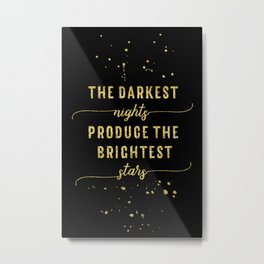 TEXT ART GOLD The darkest nights produce the brightest stars Metal Print