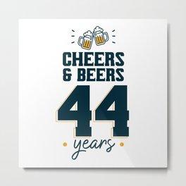 Cheers & Beers 44 years Metal Print