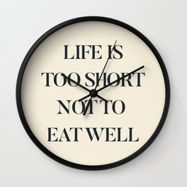 Life is too short not to eat well, food quote, food porn, Kitchen decoration, inspirational quote Wall Clock