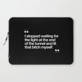 I Stopped Waiting for the Light at the End of the Tunnel and Lit that Bitch Myself black and white Laptop Sleeve