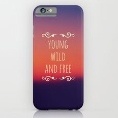 Young Wild and Free iPhone 6s Slim Case