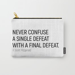 Never Confuse a Single Defeat with a final defeat #minimalism by F. Scott Fitzgerald Carry-All Pouch