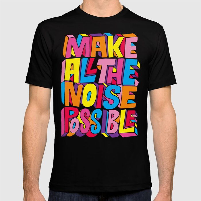 Make all the noise possible! T-shirt