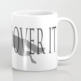 Just Get Over it Coffee Mug