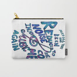May All That Has Been Reduced To Noise In You Become Music Again Carry-All Pouch