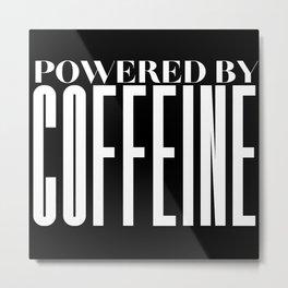 Powered by Coffeine, Coffee love Metal Print