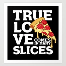 True Love Comes In Many Slices Valentines Day Pizza Lovers Art Print