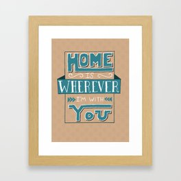 Home Is Wherever I'm With You - Hand Lettering Framed Art Print