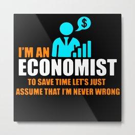 I'm An Economist To Save Time Metal Print
