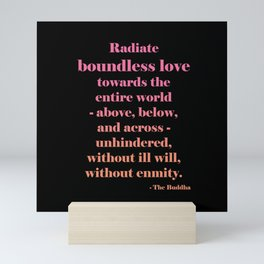 Radiate Boundless Love For the Entire World- Above, Below, and Across- Unhindered, Without Ill Will, Without Enmity. - Buddha Quote Mini Art Print