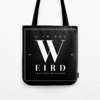weird Tote Bags featuring Weird by neuprouns