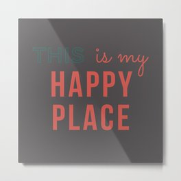 This is my Happy Place Gray Metal Print