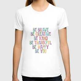 BE BRAVE BE CREATIVE BE KIND BE THANKFUL BE HAPPY BE YOU rainbow watercolor T-shirt