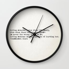 """Loving someone -even when it's scary..."" -Cassandra Clare Wall Clock"