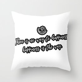 Happiness Is The Way Buddhist Quote Throw Pillow