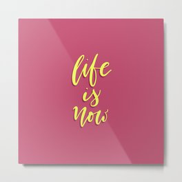 Life is Now. Hand-lettered calligraphic quote print Metal Print
