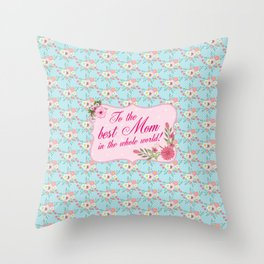 To the Best Mom in The Whole World Throw Pillow