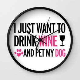 I Just Want To Drink Wine And Pet My Dog Wall Clock
