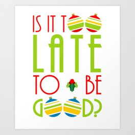 Is It Too Late To Be Good Christmas Art Print