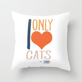 I only love cats - sorry Throw Pillow