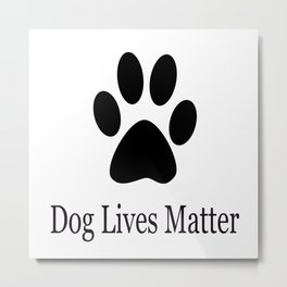 Dog Lives Matter Metal Print