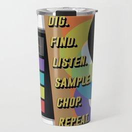Dig - find - listen - sample - chop - repeat Travel Mug