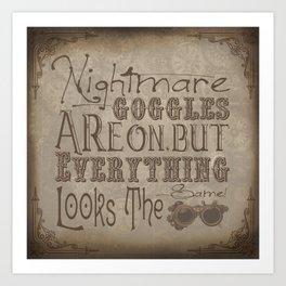 Nightmare Googles Are On Art Print
