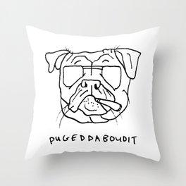 Pugeddaboudit Throw Pillow