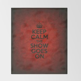 Keep Calm the Show Goes On Throw Blanket