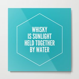 Whisky is sunlight held together by water Metal Print