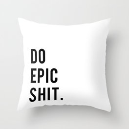 Do Epic Sh*t Minimal Motivational Quote Throw Pillow