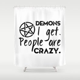 Demons I get Shower Curtain