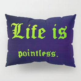 Life is Pointless (Blue) Pillow Sham
