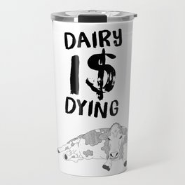 Dairy is dying Travel Mug