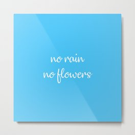 no rain no flowers positive inspirational quote handwriting typography Metal Print
