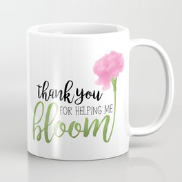 Thank You For Helping Me Bloom Coffee Mug