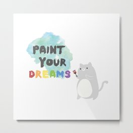 Paint Your Dreams Metal Print