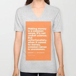 Making money is a common sense.Robert T. Kiyosaki Unisex V-Neck