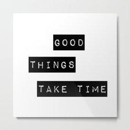 Good Thing Take Time Metal Print