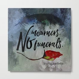 No mourners. No funerals. Six of Crows Metal Print