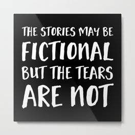 The Stories May Be Fictional But The Tears Are Not - Inverted Metal Print