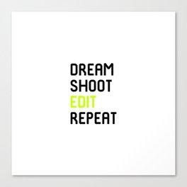 Dream Shoot Edit Repeat Film School Canvas Print
