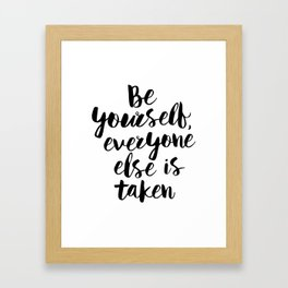 Be Yourself, Everyone Else is Taken black and white typography poster design bedroom wall home decor Framed Art Print