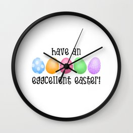 Have An Eggcellent Easter! Wall Clock