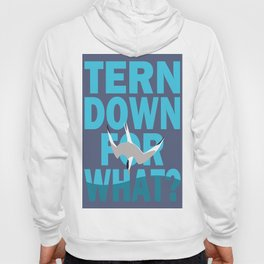 Tern Down For What? Hoody