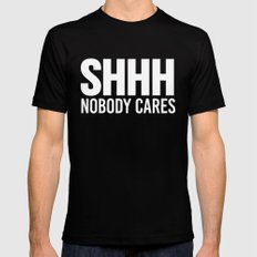 Shhh Nobody Cares (Black & White) MEDIUM Black Mens Fitted Tee