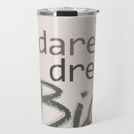 Dare To Dream BIG Travel Mug