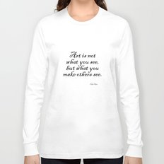 Art is not what you see, but what you make others see. – Edgar Degas Long Sleeve T-shirt
