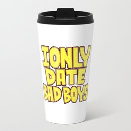 I only date bad boy - Lucy Travel Mug